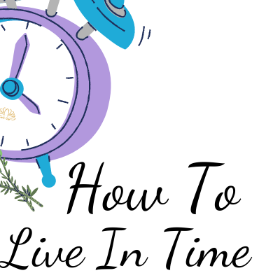How To Live In Time